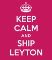Keep Calm and Ship Leyton - leyton fan art