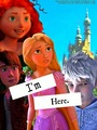 I'm Here Rapunzel/Merida/Jack Frost/Hiccup changed