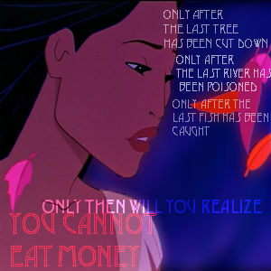 Pocahontas: you cannot eat money