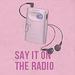 Say It On The Radio