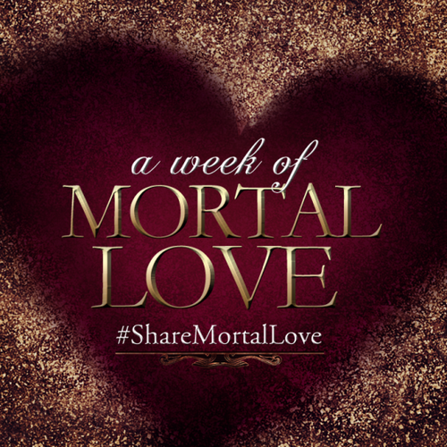 #ShareMortalLove!
