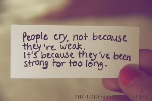 People Cry Not Because They Are Weak