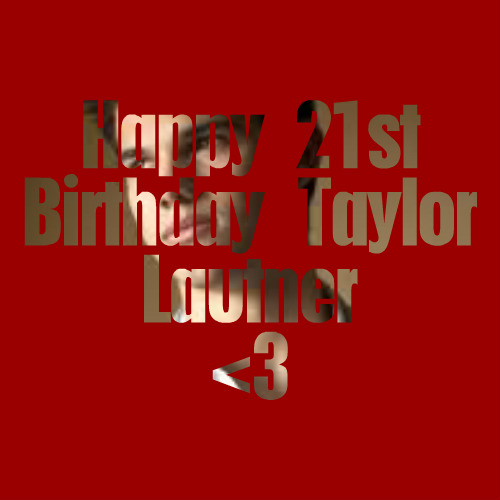 Taylor Lautner wallpaper called Happy Birthday!!