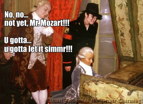 ♪♫ MICHAEL TELLS MOZART TO LET IT SIMMER ♫♪