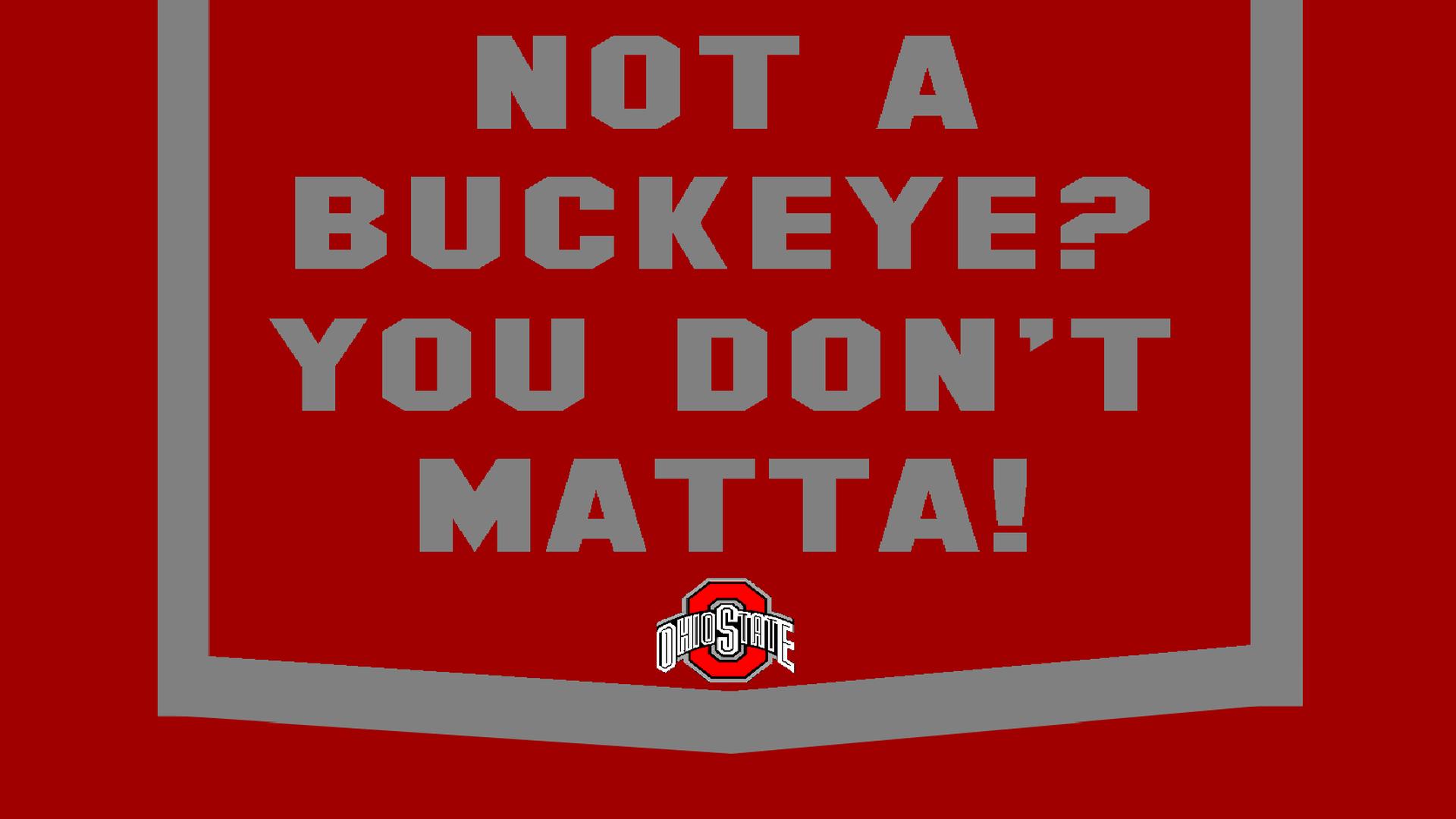 NOT A BUCKEYE, YOU DON'T MATTA