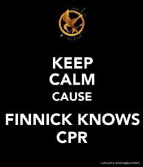 Keep Calm, Finnick Knows CPR :)