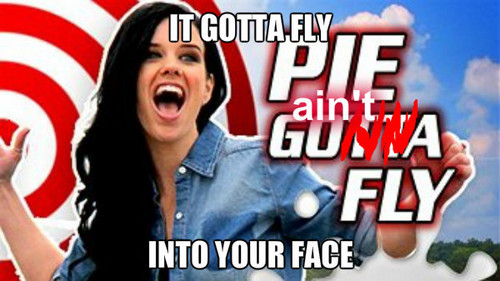 pie ain't gonna fly (in your face)