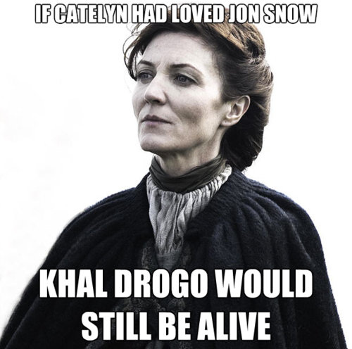If Catelyn had loved Jon Snow...