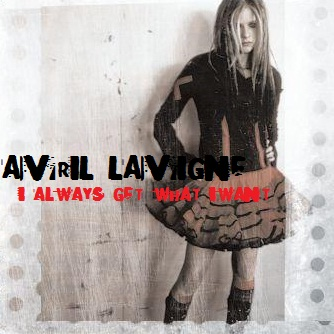 Avril Lavigne wallpaper possibly containing a sign and a well dressed person entitled Avril Lavigne - I Always Get What I Want