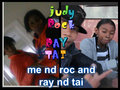JUDY AND ROC AND ray AND TAI
