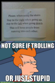 Trolling or just stupid? - memes photo