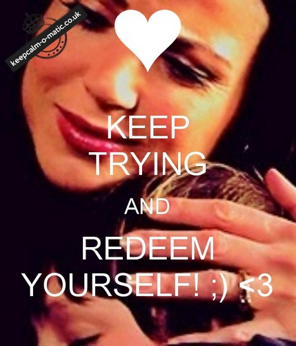 **•KEEP TRYING AND REDEEM YOURSELF!•** (Gina)