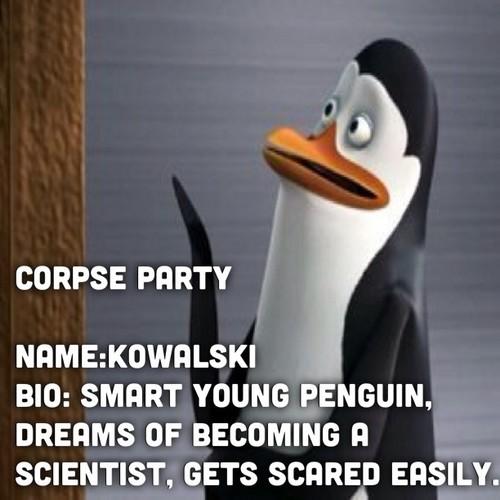 Corpse party/penguins Kowalski
