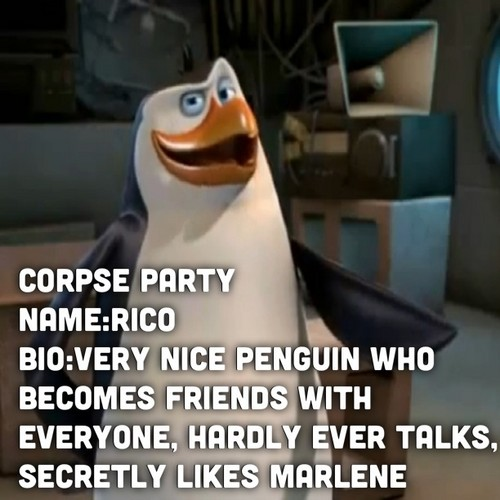 Corpse party/penguins Rico