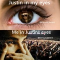 Justin in my eyes, Me in justin eyes - justin-bieber photo