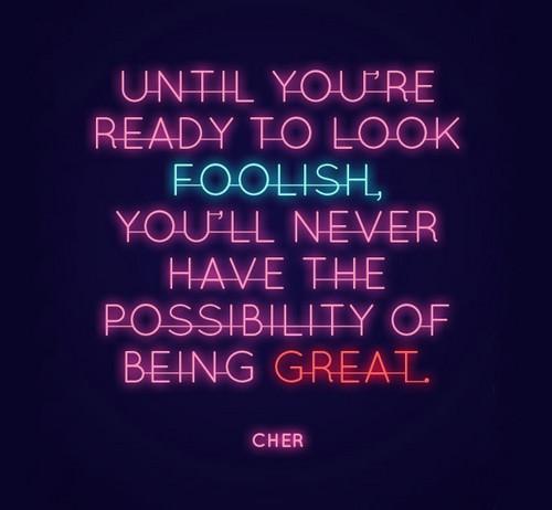 Looking foolish, being great