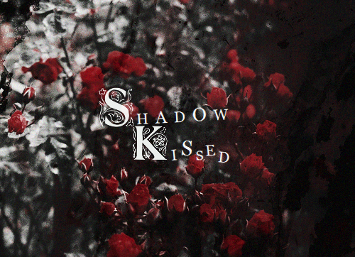 Rose/Shadow Kissed