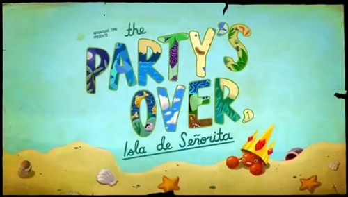 The Party's Over, Isla de Senorita