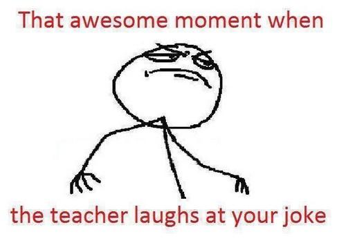 teacher laughs at your joke