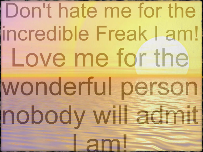 ☆ Love me or Hate me   but here I am! ☆ - Freak-Oids Wallpaper