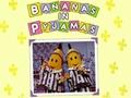 Banana's in Pyjama's