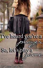 i heard your a player