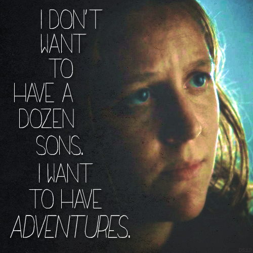 """I want to have adventures."""
