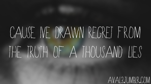 Cause me drawn regret from the truth