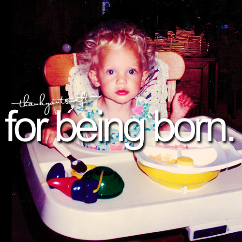 Thank you taylor swift for being born :)