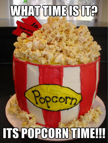 WHAT TIME IS IT? ITS popcorn TIME!!!