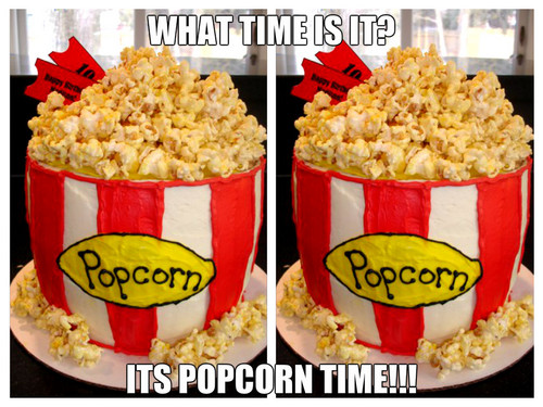 what time is it? ITS popcorn TIME!!!!