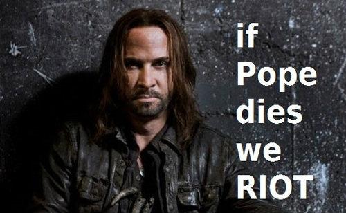 ★ If Pope dies we riot ☆