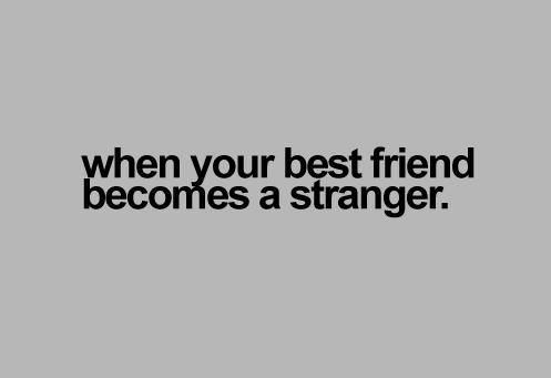 Best friend becomes stranger