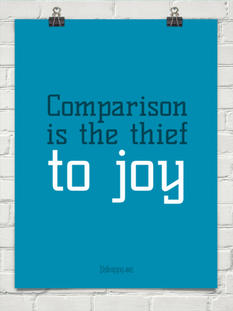 Comparison is the thief to joy