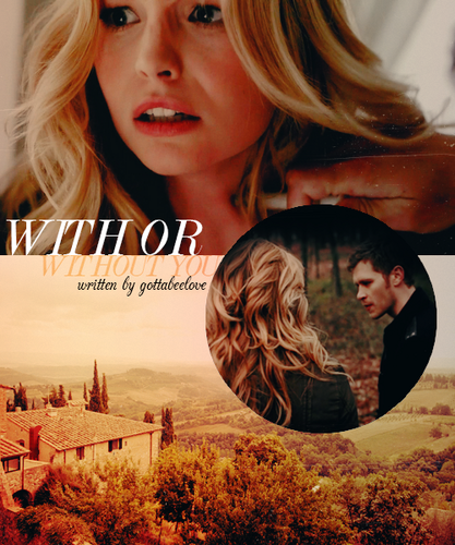 Klaroline Fanfiction: With или Without Ты