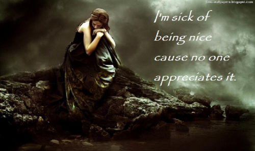 Sad Citazioni wallpaper containing a cena dress titled Sick of being Nice