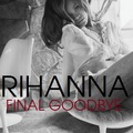 Rihanna - Final Goodbye - rihanna fan art