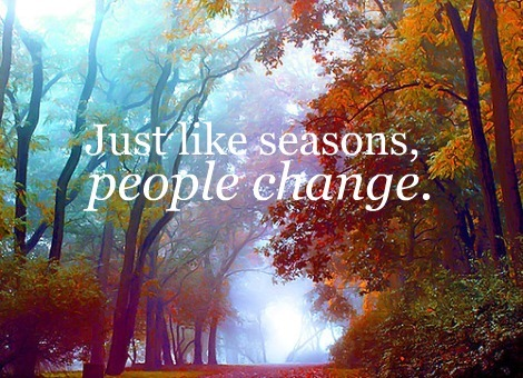 people change like seasons
