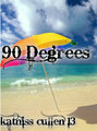 90 Degrees by KatnissCullen13 - wattpad photo