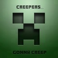 crepers gonna creep