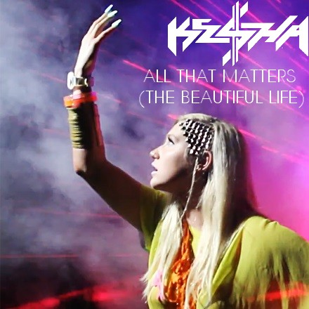 Ke$ha - All That Matters (The Beautiful Life)