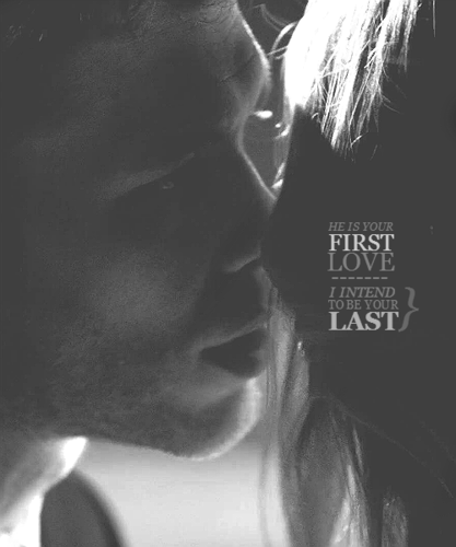 """He's your first love, I intend to be your last, however long it takes."""