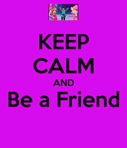 Keep Calm and Be a Friend
