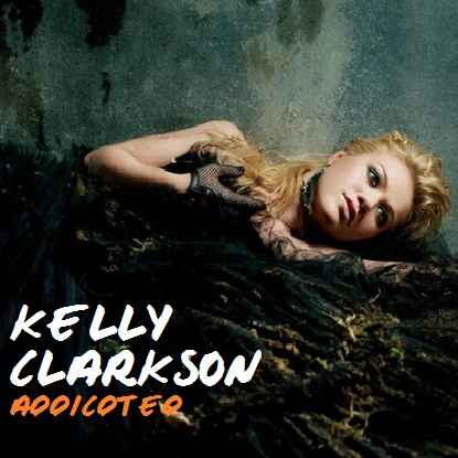 Kelly Clarkson - Addicted