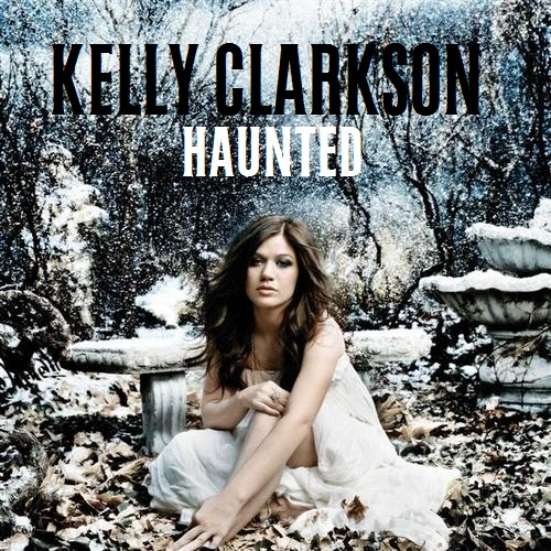 Kelly Clarkson - Haunted