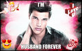 my husband - taylor-lautner fan art