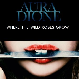 Aura Dione - Where The Wild バラ Grow
