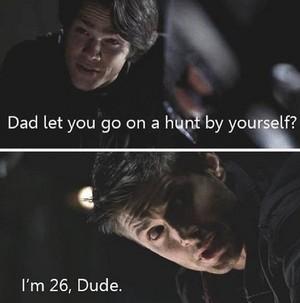 I'm 26, Dude.