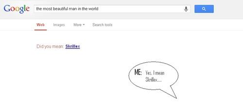 Yes, I mean Skrillex...