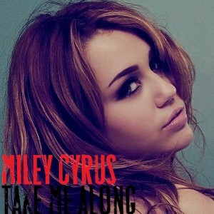 Miley Cyrus - Take Me Along
